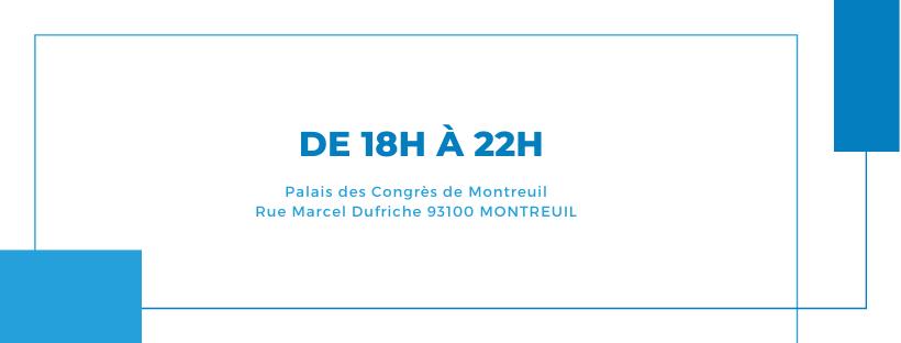 De 18h à 22h Palais des Congrès de Montreuil Rue Marcel Dufriche 93100 MONTREUIL (2)
